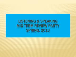 Listening & Speaking  Mid-term Review Party Spring, 2013