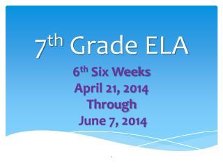 7 th  Grade ELA