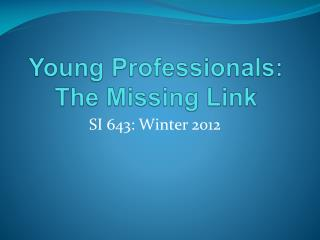 Young Professionals: The Missing Link