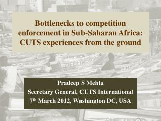 Bottlenecks to competition enforcement in Sub-Saharan Africa: CUTS experiences from the ground
