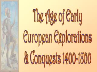 The Age of Early European Explorations & Conquests 1400-1800