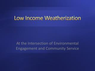 Low Income  Weatherization