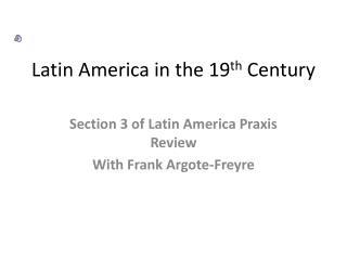Latin America in the 19 th  Century