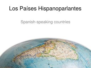 Los  Países Hispanoparlantes
