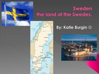 Sweden the land of the Swedes.