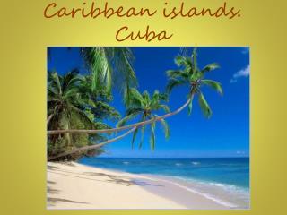 Caribbean islands. Cuba