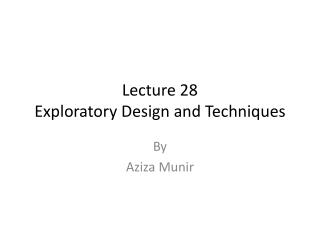 Lecture 28 Exploratory Design  and Techniques
