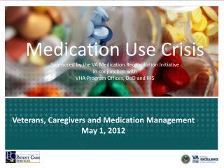 Veterans, Caregivers and Medication Management May 1, 2012