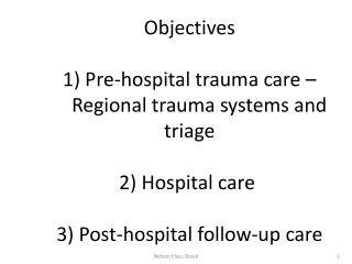 Objectives 1)  Pre-hospital trauma care –      Regional trauma systems and  triage 2) Hospital care  3) Post-hospital f