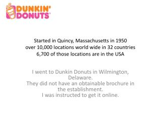 Started in Quincy, Massachusetts in 1950 over 10,000 locations world wide in 32 countries 6,700 of those locations are