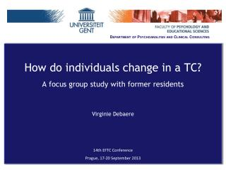 How do  individuals  change in a TC?  A focus  group study with former residents Virginie  Debaere 14th  EFTC Conferenc