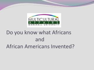 Do you know what Africans and  African Americans Invented?