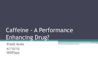 Caffeine - A  Performance  Enhancing Drug?