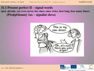 31.1  Present perfect  II –  signal words (just,  already ,  yet ,  ever ,  never ,  for ,  since ,  once ,  twice ,  h