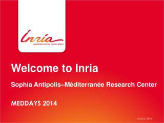 Welcome to Inria Sophia Antipolis– Méditerranée  Research Center MEDDAYS 2014