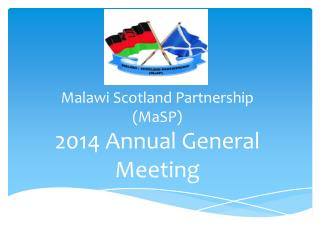 Malawi Scotland Partnership ( MaSP ) 2014 Annual General Meeting