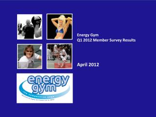 Energy Gym Q1 2012 Member  Survey Results April 2012