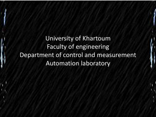 University of Khartoum Faculty of engineering  Department of control and measurement Automation laboratory