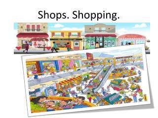 Shops. Shopping.