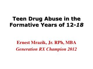 Teen Drug Abuse in the Formative Years of 12- 18
