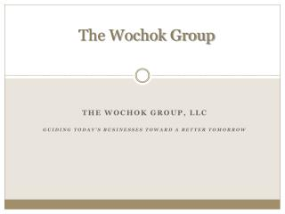 The Wochok Group, llc Guiding Today's businesses toward a Better Tomorrow
