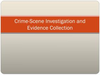 Crime-Scene Investigation and Evidence Collection