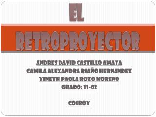 ANDRES DAVID CASTILLO AMAYA CAMILA ALEXANDRA RIAÑO HERNANDEZ YINETH PAOLA ROZO MORENO GRADO: 11-02 Colboy