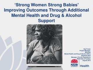 Gay Foster  Project Manager,  MH-Kids Mental Health and Drug & Alcohol Office  Elizabeth Best Manager, Priority Populat
