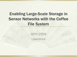 Enabling Large-Scale Storage in Sensor Networks with the Coffee File System