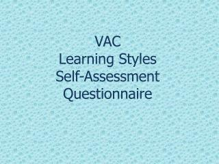 VAC  Learning  Styles Self-Assessment Questionnaire