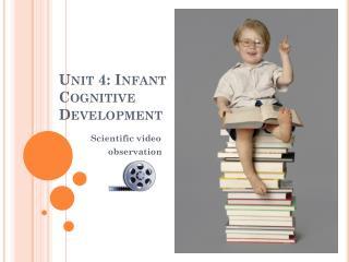 Unit 4: Infant Cognitive Development