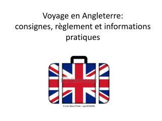 Voyage en Angleterre:  consignes, règlement et informations pratiques