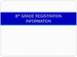8 th  GRADE REGISTRATION INFORMATION
