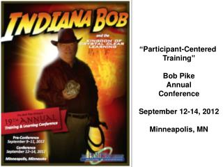 """Participant-Centered  Training"" Bob Pike Annual Conference September 12-14, 2012 Minneapolis, MN"