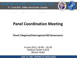 Panel Coordination Meeting Panel 2 Regional/Interregional MS  Governance 4 June 2012,  16.00 – 16.30 Harbour  Suites A