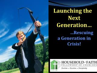 Launching the Next Generation…                  …Rescuing a Generation in Crisis!