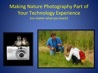 Making Nature Photography Part of Your Technology Experience (no matter what you teach)