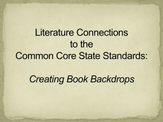 Literature Connections  to  the  Common Core State Standards:  Creating  Book Backdrops
