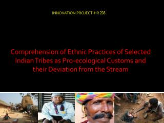 Comprehension of Ethnic Practices of Selected Indian Tribes as Pro-ecological Customs and their Deviation from the Stre
