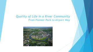 Quality of Life in a River  Community From Pioneer Park to Airport Way