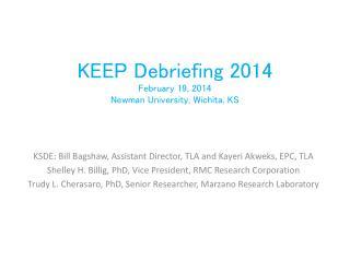 KEEP Debriefing  2014 February 19, 2014 Newman University, Wichita, KS