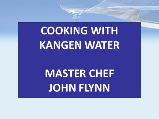 COOKING WITH KANGEN WATER  MASTER CHEF  JOHN FLYNN
