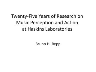 Twenty-Five Years of Research on Music Perception and Action  at Haskins Laboratories