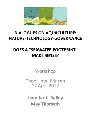 "DIALOGUES  ON AQUACULTURE: NATURE-TECHNOLOGY-GOVERNANCE DOES A ""SEAWATER FOOTPRINT"" MAKE SENSE?"