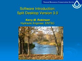 Software Introduction:   Split Desktop Version 3.0 Kerry M. Robinson Hydraulic Engineer, ENTSC