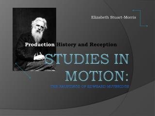 Studies in Motion: The  Hauntings  of  Edweard  Muybridge