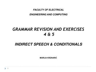 FACULTY OF ELECTRICAL  ENGINEERING AND COMPUTING GRAMMAR REVISION AND EXERCISES  4 & 5 INDIRECT SPEECH & CONDITIONALS M