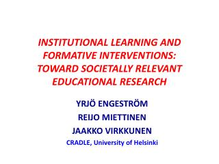INSTITUTIONAL LEARNING AND FORMATIVE INTERVENTIONS:  TOWARD SOCIETALLY RELEVANT EDUCATIONAL RESEARCH