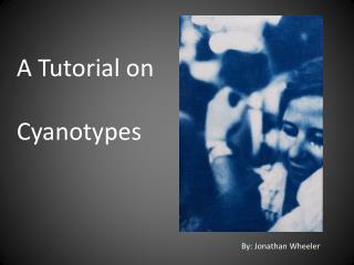 A  T utorial on  Cyanotypes