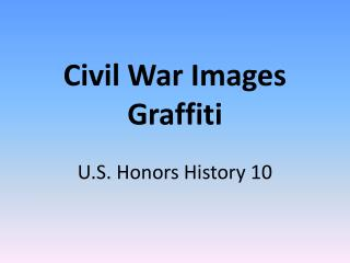 Civil War Images Graffiti U.S. Honors History 10